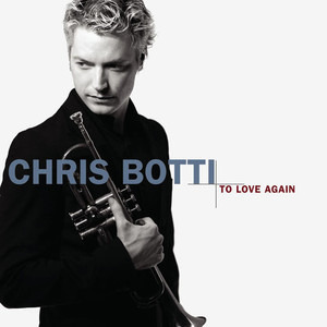Chris Botti - To Love Again (The Duets)