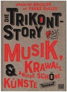 Franz Dobler - Die Trikont-Story: Musik, Krawall & andere schöne Künste