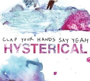 Clap Your Hands Say Yeah - Hysterical