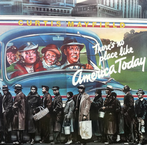 Curtis Mayfield - (There's No Place Like) America Today
