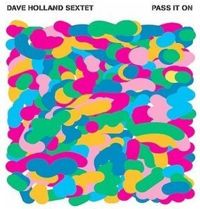 Dave Holland Sextet - Pass It On