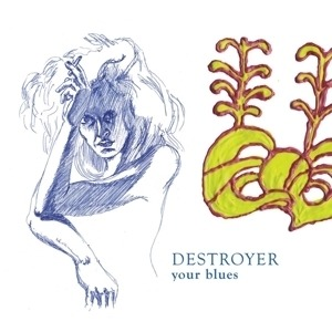 The Destroyer - Your Blues