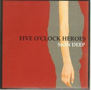 Five O'Clock Heroes - Skin Deep