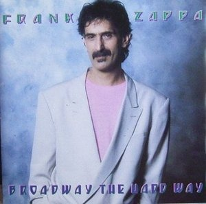 Frank Zappa - Broadway the Hard Way