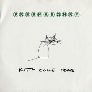 Freemasonry - Kitty Come Home