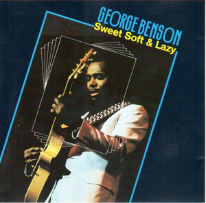 George Benson - Sweet, Soft & Lazy