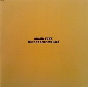 Grand Funk Railroad - We're an American Band