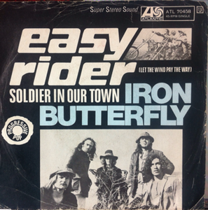Iron Butterfly - Easy Rider (Let The Wind Pay The Way) / Soldier In Our Town