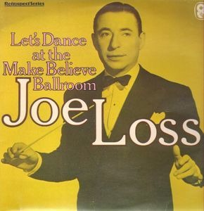 Joe Loss - Let's Dance At The Make Believe Ballroom