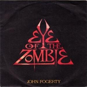 John Fogerty - Eye Of The Zombie / I Confess