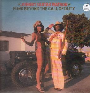 Johnny 'Guitar' Watson - Funk Beyond the Call of Duty