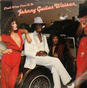 Johnny 'Guitar' Watson - That's What Time It Is