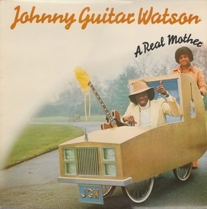 Johnny 'Guitar' Watson - A Real Mother