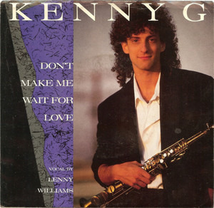 Kenny G. - Don't Make Me Wait For Love