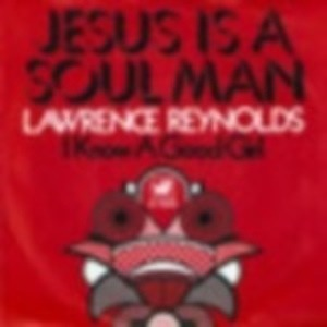 Lawrence Reynolds - Jesus Is a Soul Man