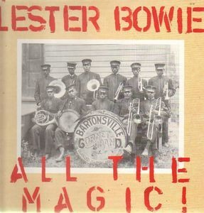 Lester Bowie - All The Magic!