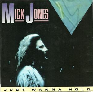 Mick Jones - Just Wanna Hold