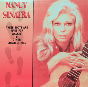 Nancy Sinatra - These Boots Are Made For Walkin' & Other Greatest Hits