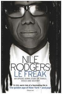 Nile Rodgers - Le Freak: An Upside Down Story of Family, Disco and Destiny