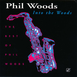 Phil Woods - Into The Woods (The Best Of Phil Woods)