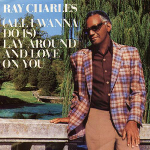 Ray Charles - (All I Wanna Do Is) Lay Around And Love On You