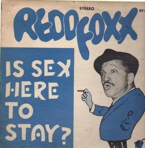 Redd Foxx - is sex here to stay?