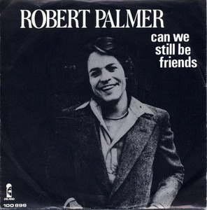 Robert Palmer - Can We Still Be Friends