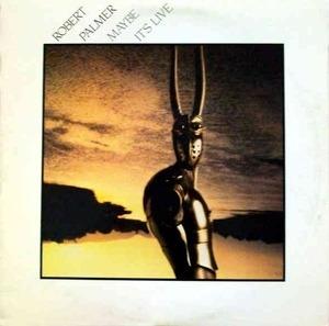 Robert Palmer - Maybe It's Live