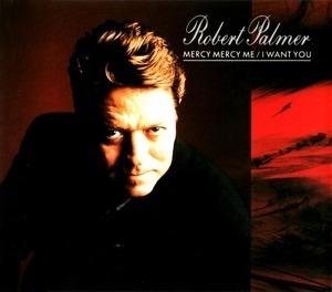 Robert Palmer - Mercy Mercy Me / I Want You
