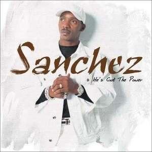 Sanchez - He's Got the Power