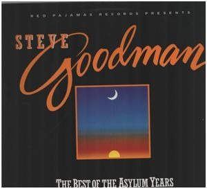 Steve Goodman - The Best Of The Asylum Years Volume One