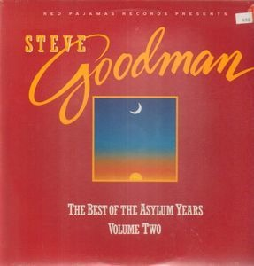 Steve Goodman - The Best Of The Asylum Years Volume Two