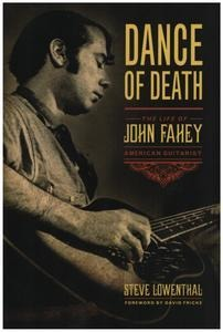 John Fahey - Dance of Death: The Life of John Fahey, American Guitarist