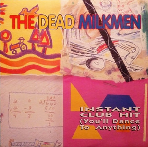 The Dead Milkmen - Instant Club Hit (You'll Dance To Anything)