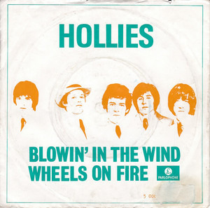 The Hollies - Blowin' In The Wind / Wheels On Fire