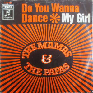 The Mamas And The Papas - Do You Wanna Dance / My Girl