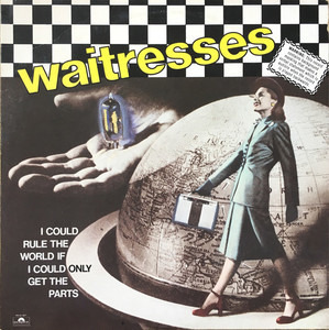 The Waitresses - I Could Rule The World If I Could Only Get The Parts