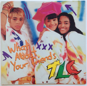 TLC - What About Your Friends
