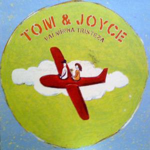 Tom & Joyce - Vai Minha Tristeza