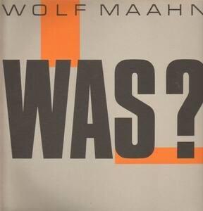 Wolf Maahn - Was?