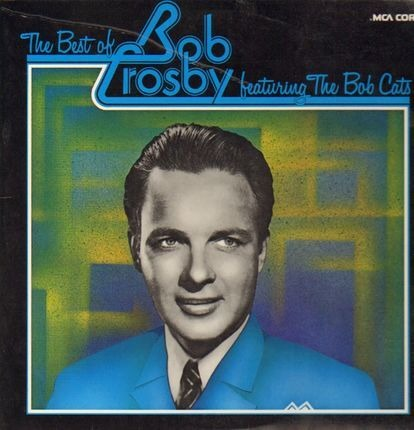 #<Artist:0x00007fea84191c18> - The Best of Bob Crosby featuring The Bob Cats