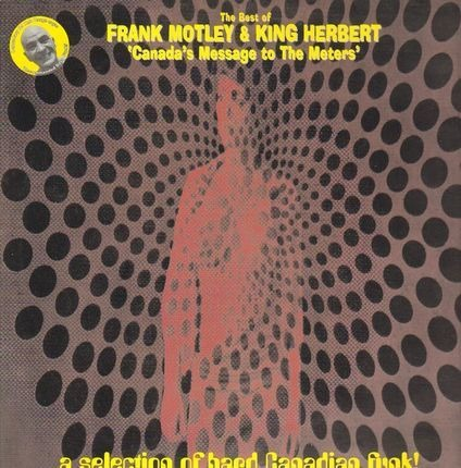 #<Artist:0x00007f9c0cccbbe0> - The Best Of Frank Motley & King Herbert - Canada's Message To The Meters