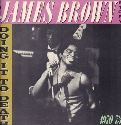 #<Artist:0x00007f412d7eb088> - The James Brown Story / Doing it to Death 1970-1973