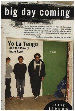#<Artist:0x00007f920bf3b598> - Big Day Coming: Yo La Tengo and the Rise of Indie Rock