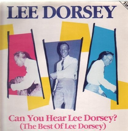 #<Artist:0x0000000008c109f0> - Can You Hear Lee Dorsey? (The Best Of)