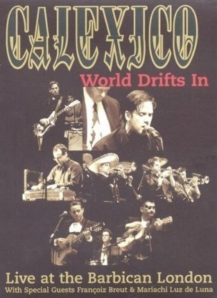 #<Artist:0x00007fd13c519b58> - Calexico - World Drifts In: Live at the Barbican