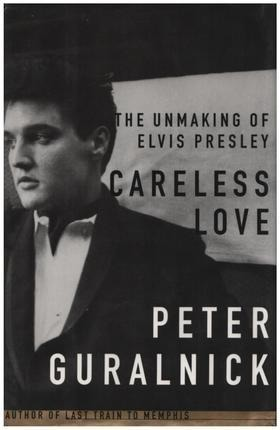 #<Artist:0x00007ff82e51d528> - Careless Love: The Unmaking of Elvis Presley