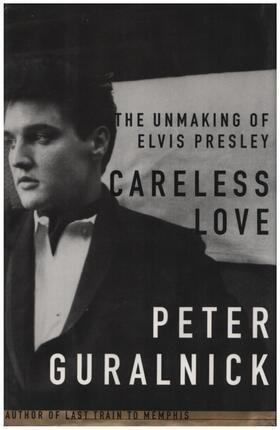 #<Artist:0x00007fe620503468> - Careless Love: The Unmaking of Elvis Presley