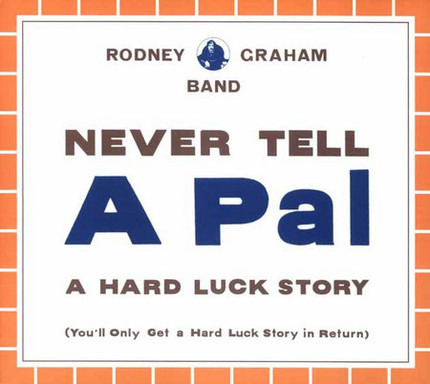#<Artist:0x00007f1a42f07e28> - Never Tell A Pal A Hard Luck Story (You'll Only Get A Hard Luck Story In Return)