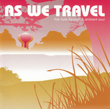 #<Artist:0x00007f9e9e5af4f8> - As We Travel - Folk Funk Flavours & Ambient Soul
